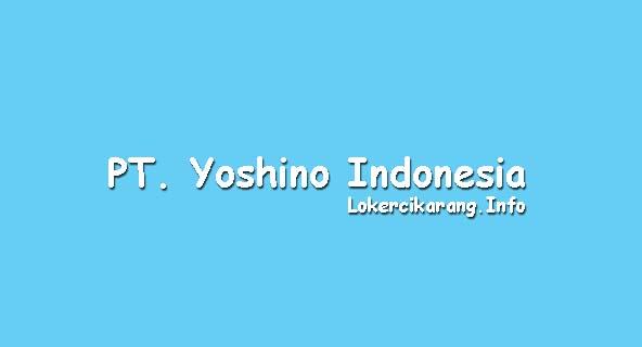 Lowongan Kerja PT. Yoshino Indonesia GIIC Cikarang Agustus 2018