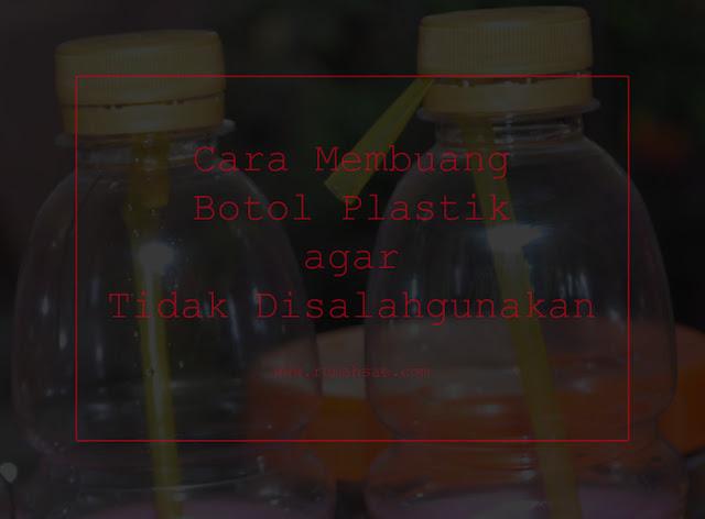 Cara Membuang Botol Plastik agar Tidak Disalahgunakan