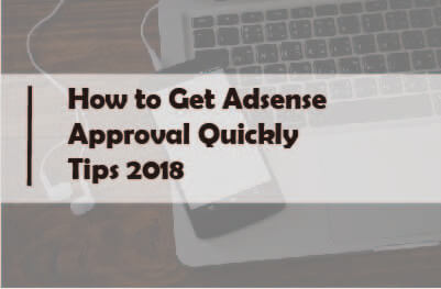 7 Best Tips How to Get Adsense Approval Quickly - 2018