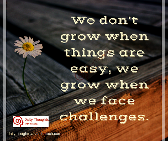 grow, challenges, easy, face, quote, Daily thought,