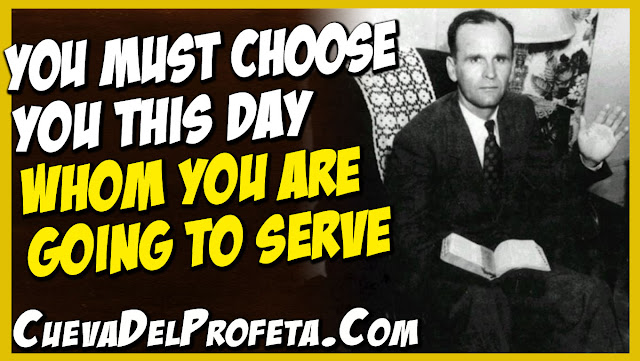 You must choose you this day whom you are going to serve - William Marrion Branham Quotes
