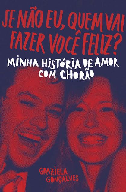 Se não eu quem vai fazer você feliz Minha história de amor com Chorão Graziela Gonçalves