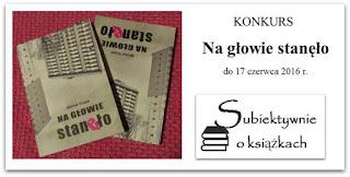 http://www.subiektywnieoksiazkach.pl/2016/05/na-gowie-staneo-konkurs.html