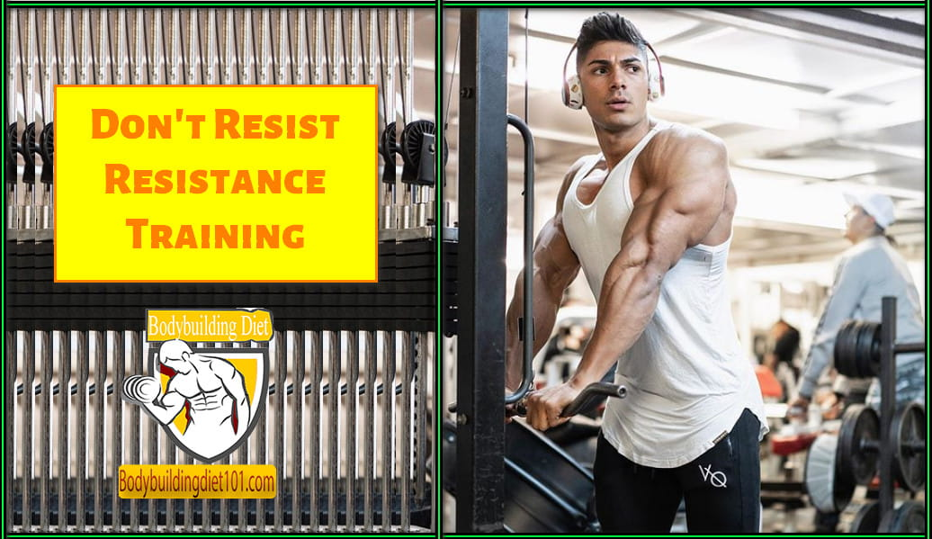 Don't Resist Resistance Training