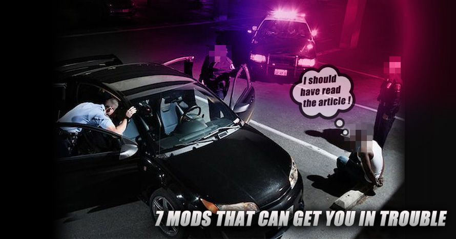 7 Common Mods That Could Get You in Trouble With The LAW !