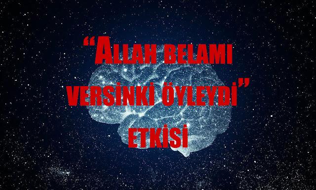 """""""Allah belamı versinki öyledi"""" Etkisi"""