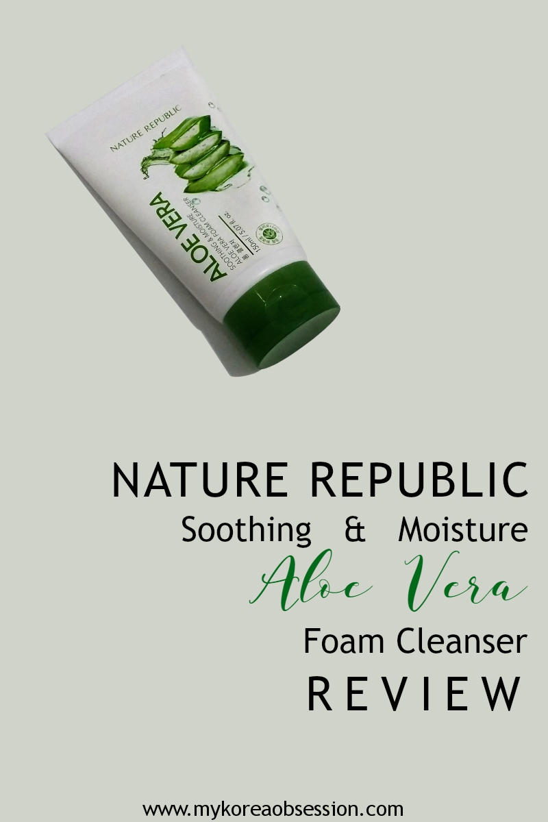 NATURE REPUBLIC Soothing & Moisture Aloe Vera Foam Cleanser Review