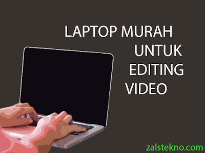 Laptop Murah Untuk Editing Video