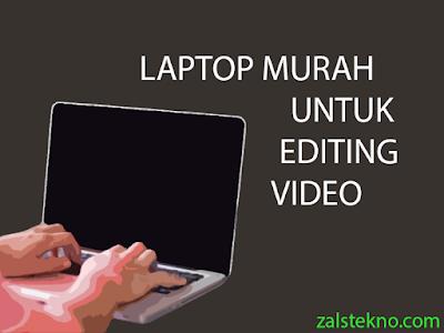 Laptop Murah Untuk Editing Video