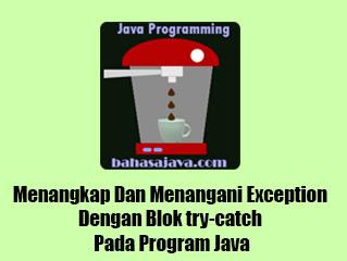 Menangkap Dan Menangani Exception Dengan Blok try-catch Pada Program Java