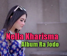 Lagu Nella Kharisma Mp3 Album Ra Jodo Terbaru Full Rar,Nella Kharisma, Dangdut Koplo, 2017, Full Album,