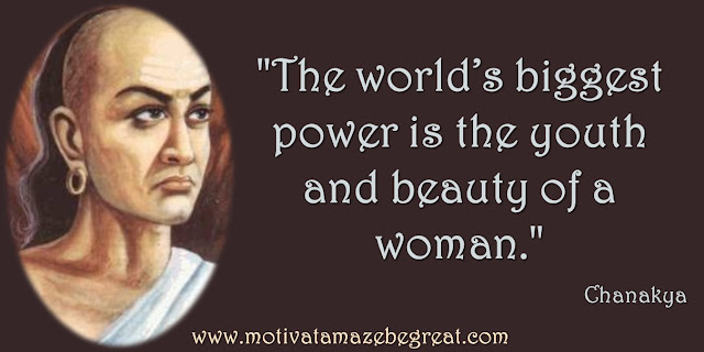 "32 Chanakya Inspirational Quotes On Life: ""The world's biggest power is the youth and beauty of a woman."" Quote about beauty of a woman, love, danger, success and wisdom."