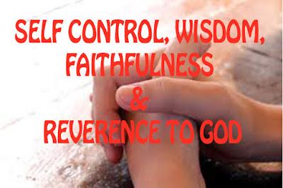 self control, wisdom, faithfulness & reverence to god