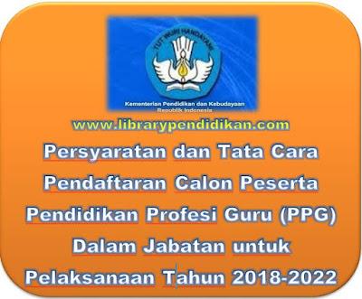 Persyaratan dan Tata Cara Pendaftaran Calon Peserta Pendidikan Profesi Guru (PPG) Dalam Jabatan untuk Pelaksanaan 2018-2022