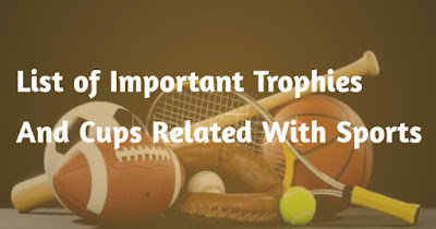 List of Important Trophies and Cups related with Sports