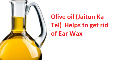 Olive oil (Jaitun Ka Tel)  Helps to get rid of Ear Wax