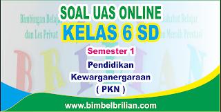 Soal UAS PKN Online Kelas 6 SD Semester 1 ( Ganjil ) - Langsung Ada Nilainya