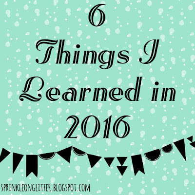 Sprinkle On Glitter Blog// 6 things I learned in 2016