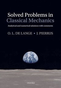 SOLVED PROBLEMS IN CLASSICAL MECHANICS BY O L DE LANGE AND J PIERRUS