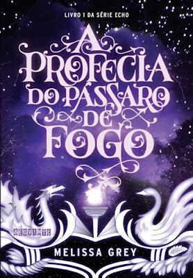 A PROFECIA DO PÁSSARO DE FOGO (Melissa Grey)