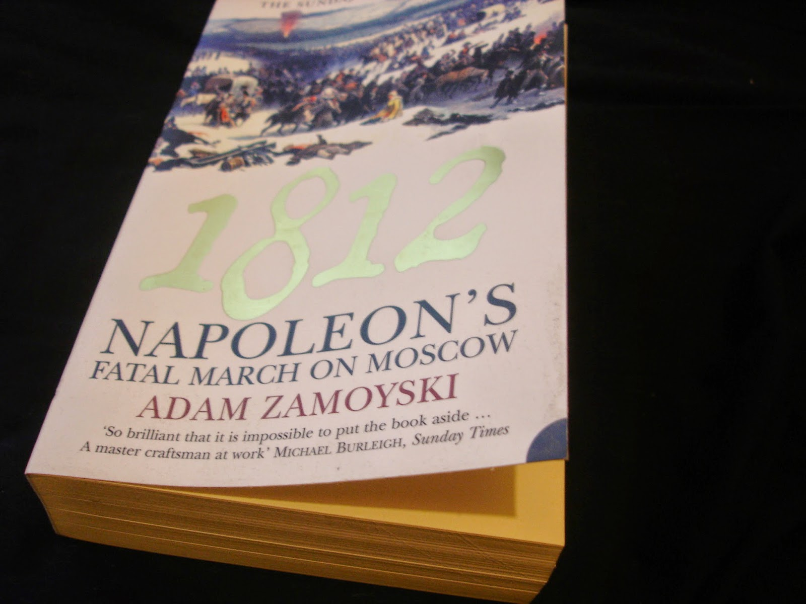 """... """"Rites Of Peace"""", and this encouraged me to seek out another work of  his concerning the Napoleonic period, """"1812 - Napoleon's Fatal March On  Moscow""""."""