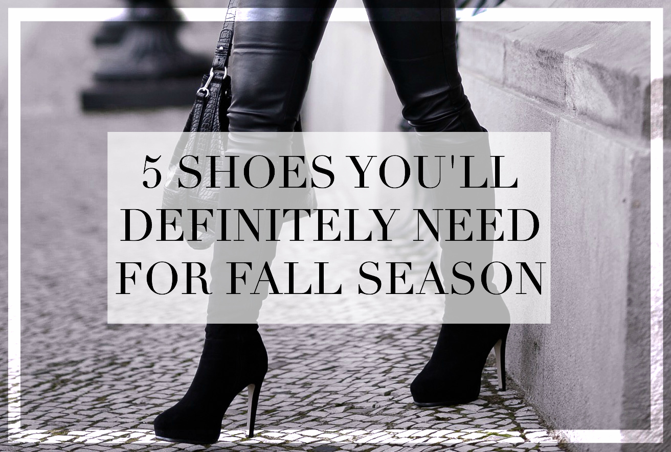 5 shoes you'll need for fall season