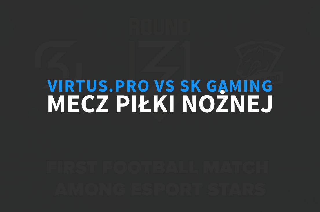 Virtus.pro vs SK Gaming - mecz piłkarski