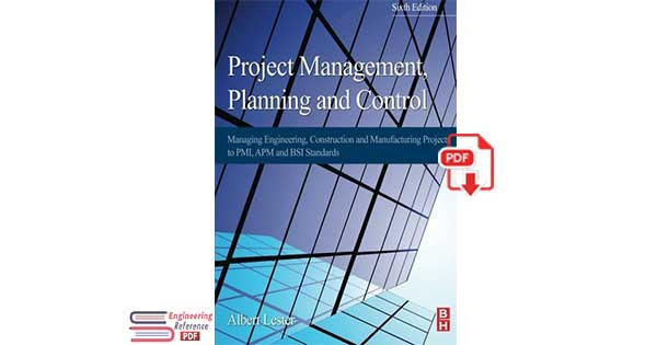 Project Management, Planning and Control: Managing Engineering, Construction and Manufacturing Projects to PMI, APM and BSI Standards Sixth Edition by Albert Lester
