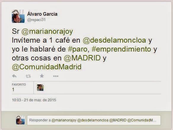 Reto a D. Mariano Rajoy - Presidente del Gobierno de España, vía Twitter para que me invite a tomar un café y hablemos del Paro y de qué se cuece en torno al emprendimiento en España  Pero sobre todo para pedirle sensibilidad y empatía hacia los parados - Álvaro García - Social Media & SEO Strategist - Twitter - @repaci31 - el troblogdita