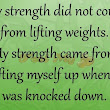 My strength did not come from...