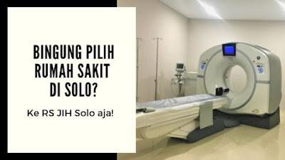 Bingung pilih rumah sakit di Solo? Ke RS JIH Solo aja!