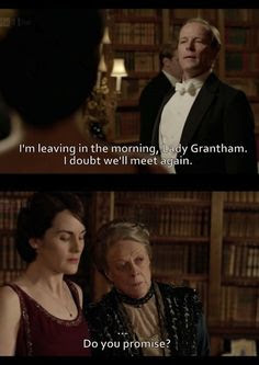 downton abbey funny, downton abbey meme, i doubt we'll meet again, leaving in the morning do you promise, downton abbey do you promise, lady grantham