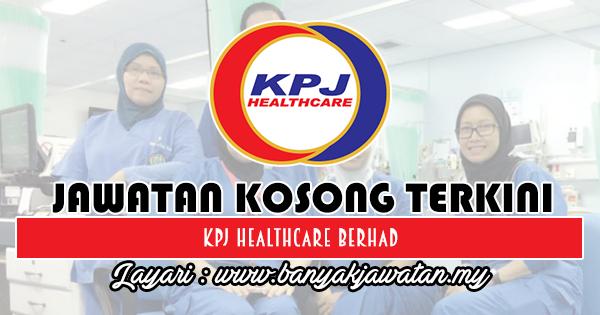 Jawatan Kosong 2018 di KPJ Healthcare Berhad