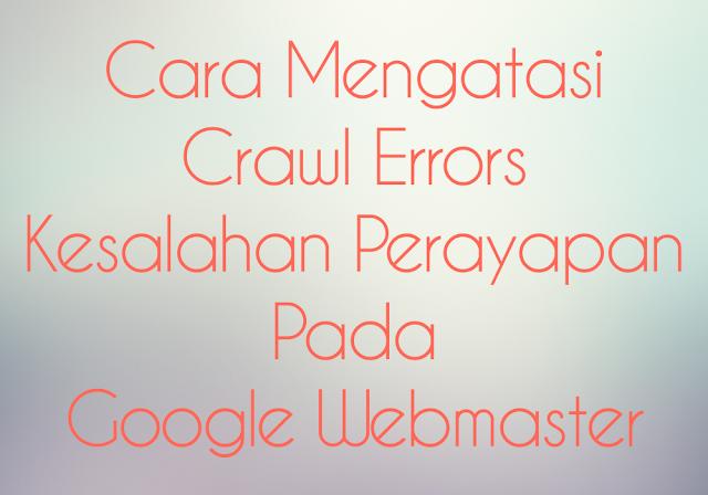 Cara Mengatasi Crawl Errors / Kesalahan Perayapan Google Webmaster