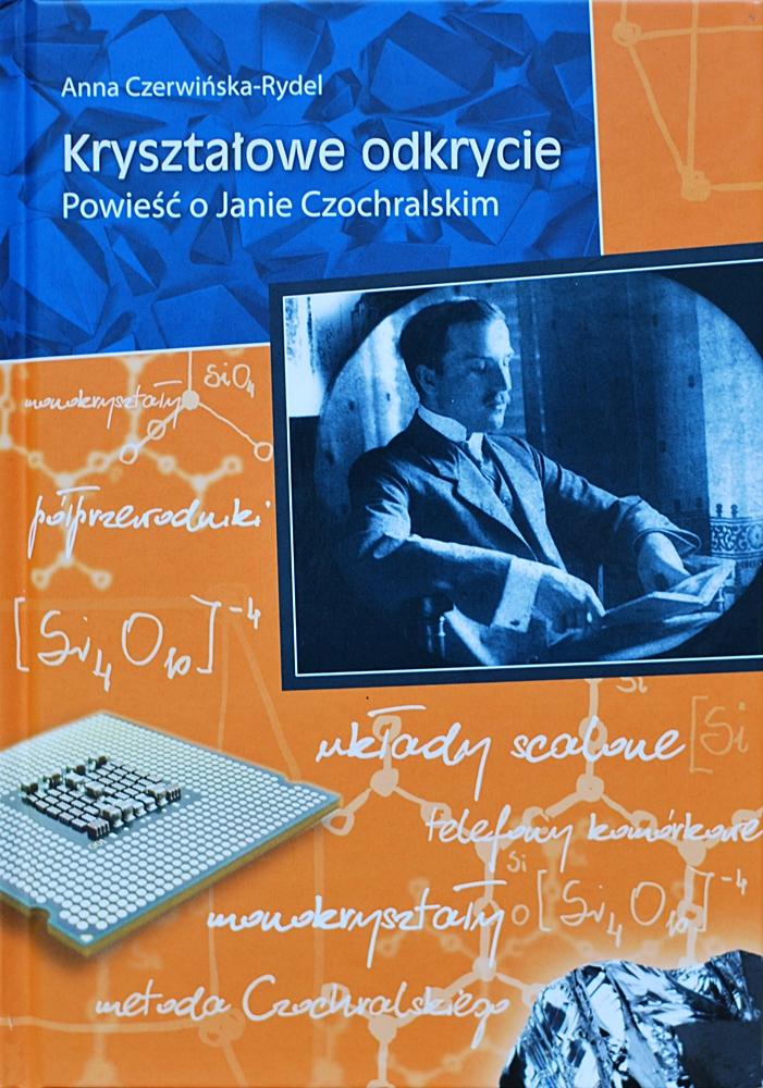 """Anna Czerwińska-Rydel """"Kryształowe odkrycie. Powieść o Janie Czochralskim"""""""