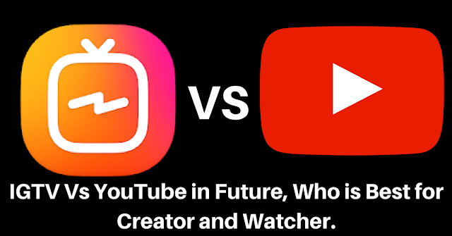 IGTV Vs YouTube in Future, Who is Best for Creator and Watcher.