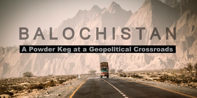 Balochistan — A Powder Keg at a Geopolitical Crossroads