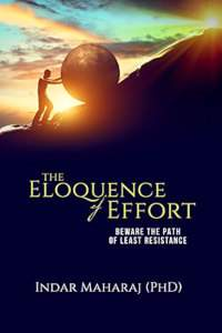 The Eloquence of Effort: Beware the Path of Least Resistance - book promotion by Indar Maharaj