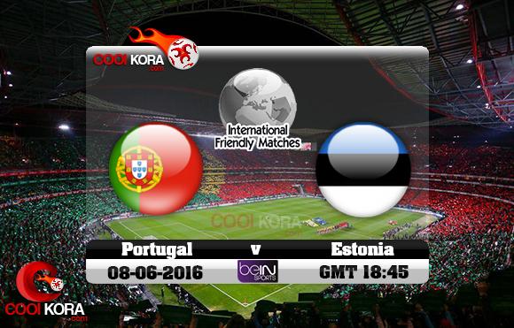 مشاهدة مباراة البرتغال وإستونيا اليوم 8-6-2016 مباراة ودية