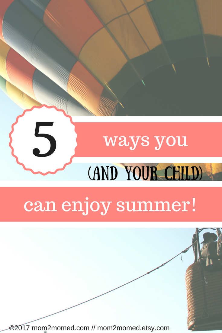 37 Ways To Savor Your Summer: Mom2MomEd: 5 Ways You (and Your Child) Can Enjoy Summer