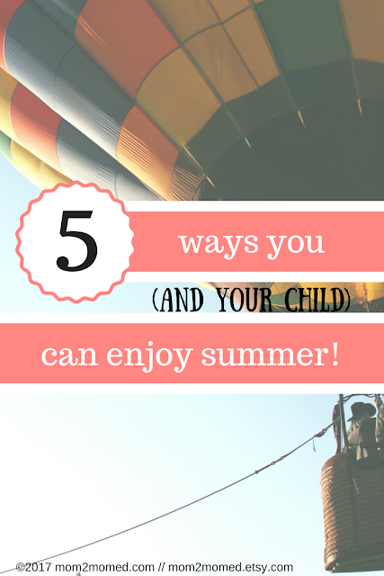 Mom2MomEd Blog: 5 ways you (and your child) can enjoy summer!
