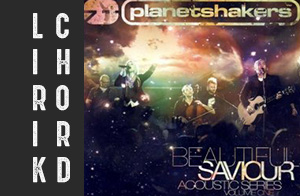 lyric lirik chord kunci lagu rohani terbaru planetshakers Beautiful Saviour album