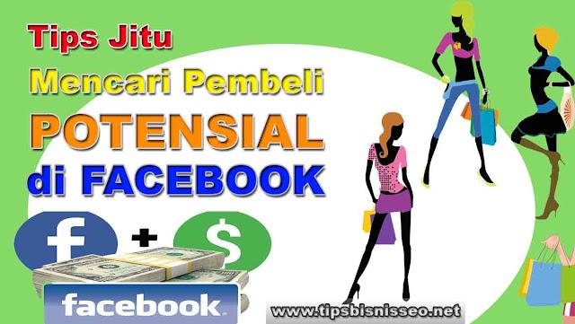 Tips Jitu Mencari Pembeli Potensial di Facebook