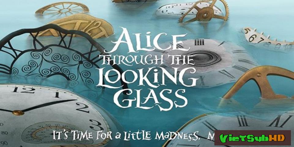 Phim Alice Ở Xứ Sở Diệu Kỳ 2: Alice Nhìn Qua Gương Soi VietSub HD | Alice In Wonderland 2: Alice Through The Looking Glass 2016