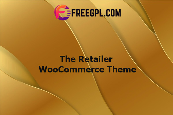 The Retailer - eCommerce WordPress Theme for WooCommerce Nulled Download Free