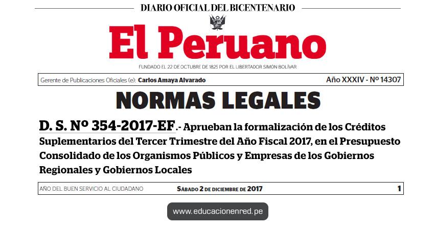 D. S. Nº 354-2017-EF - Aprueban la formalización de los Créditos Suplementarios del Tercer Trimestre del Año Fiscal 2017, en el Presupuesto Consolidado de los Organismos Públicos y Empresas de los Gobiernos Regionales y Gobiernos Locales - www.mef.gob.pe