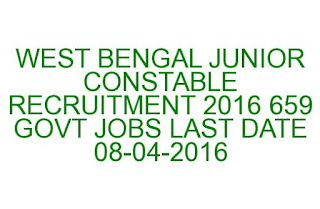 WEST BENGAL JUNIOR CONSTABLE RECRUITMENT 2016 659 GOVT JOBS LAST DATE 08-04-2016