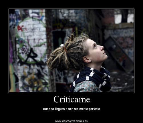 ven y criticame yo soy asi