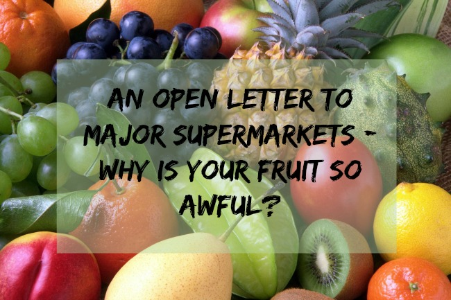 An-Open-Letter-to-Major-Supermarkets-Why-Is-your-Fruit-So-Awful-text-over-image-of-appetising-fruit