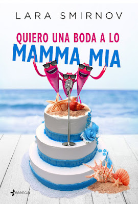LIBRO - Quiero una boda a lo Mamma Mia Lara Smirnov (Esencia - 10 enero 2017) NOVELA | ROMANTICA | EROTICA Edición papel & digital ebook kindle A partir de 18 años | Comprar en Amazon España